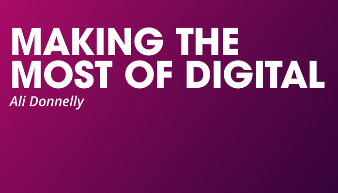 Making the most of Digital: Top 10 tips